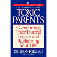 Toxic Parents: Overcoming Their Hurtful Legacy and Reclaimin…
