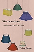 The Lamp Base - An Illustrated Guide to Lamps (English Edition)