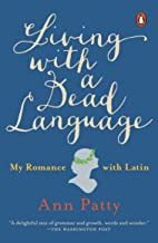 Living with a Dead Language: My Romance with Latin (English Edition)