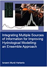 Integrating Multiple Sources of Information for Improving Hydrological Modelling: an Ensemble Approach (IHE Delft PhD Thes...