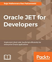 Oracle JET for Developers: Implement client-side JavaScript efficiently for enterprise Oracle applications (English Edition)