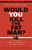Would You Kill the Fat Man?: The Trolley Problem and What Yo…