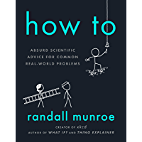 How To: Absurd Scientific Advice for Common Real-World Probl…