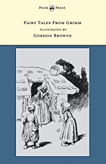 Fairy Tales From Grimm - Illustrated by Gordon Browne (English Edition)