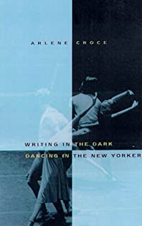 Writing in the Dark, Dancing in The New Yorker: An Arlene Croce Reader (English Edition)