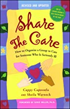 Share the Care: How to Organize a Group to Care for Someone Who Is Seriously Ill (English Edition)