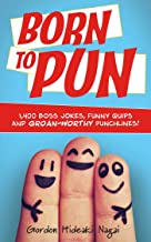 Born to Pun: 1,400 Boss Jokes, Funny Quips and Groan-Worthy Punchlines (English Edition)