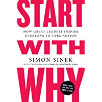 Start with Why: How Great Leaders Inspire Everyone to Take A…