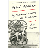 Rebel Mother: My Childhood Chasing the Revolution (English E…