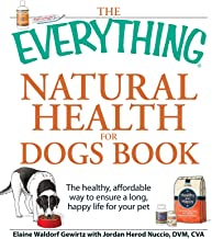 The Everything Natural Health for Dogs Book: The healthy, affordable way to ensure a long, happy life for your pet (Everyt...