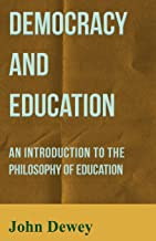 Democracy and Education - An Introduction to the Philosophy of Education (English Edition)