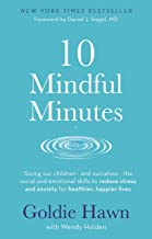 10 Mindful Minutes: Giving our children - and ourselves - the skills to reduce stress and anxiety for healthier, happier l...