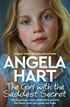 The Girl with the Saddest Secret: The True Story of a Troubled Little Girl and the Foster Carer Who Gives Her Hope (Angela...