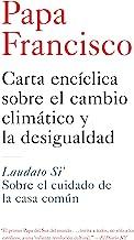 Carta enciclica sobre el cambio climatico y la desigualdad: Laudato Si': Sobre el cuidado de la casa comun (Spanish Edition)