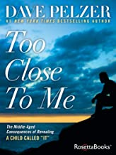 """Too Close to Me: The Middle-Aged Consequences of Revealing A Child Called """"It"""" (English Edition)"""