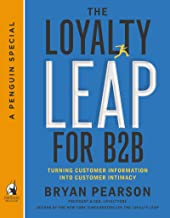 The Loyalty Leap for B2B: Turning Customer Information into Customer Intimacy (A Penguin Special from Portfolio) (English ...