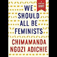 We Should All Be Feminists (Kindle Single) (A Vintage Short…