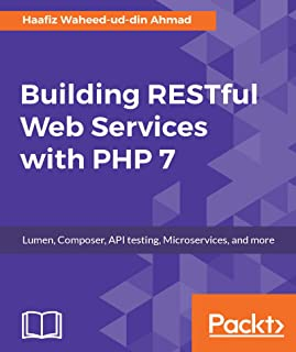 Building RESTful Web Services with PHP 7: Lumen, Composer, API testing, Microservices, and more (English Edition)