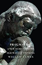 Pragmatism - A New Name for Some Old Ways of Thinking (English Edition)