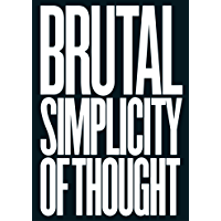 Brutal Simplicity of Thought: How It Changed the World (Engl…