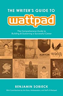 The Writer's Guide to Wattpad: The Comprehensive Guide to Building and Sustaining a Successful Career (English Edition)
