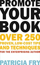 Promote Your Book: Over 250 Proven, Low-Cost Tips and Techniques for the Enterprising Author (English Edition)