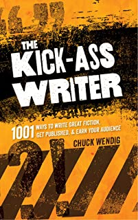 The Kick-Ass Writer: 1001 Ways to Write Great Fiction, Get Published, and Earn Your Audience (English Edition)