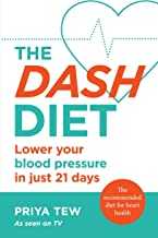 The DASH Diet: Lower your blood pressure in just 21 days (English Edition)