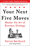 Your Next Five Moves: Master the Art of Business Strategy (E…