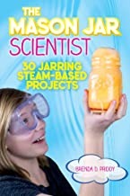 The Mason Jar Scientist: 30 Jarring STEAM-Based Projects (English Edition)