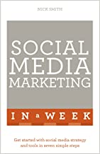 Social Media Marketing In A Week: Create Your Successful Social Media Strategy In Just Seven Days (English Edition)