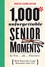 1,000 Unforgettable Senior Moments: Of Which We Could Remember Only 254 (English Edition)