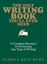 The Only Writing Book You'll Ever Need: A Complete Resource For Perfecting Any Type Of Writing (English Edition)