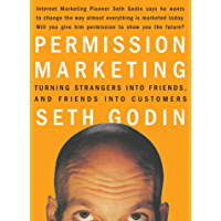 Permission Marketing: Turning Strangers Into Friends And Fri…