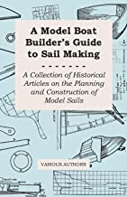 A Model Boat Builder's Guide to Rigging - A Collection of Historical Articles on the Construction of Model Ship Rigging (E...