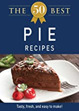 The 50 Best Pie Recipes: Tasty, fresh, and easy to make! (English Edition)