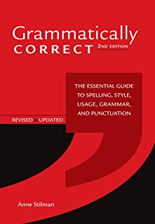 Grammatically Correct: The Essential Guide to Spelling, Style, Usage, Grammar, and Punctuation (English Edition)