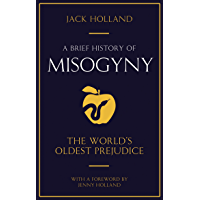 A Brief History of Misogyny: The World's Oldest Prejudice (B…