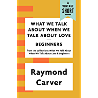 What We Talk About When We Talk About Love / Beginners (A Vi…