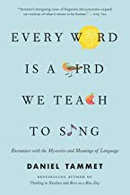 Every Word Is a Bird We Teach to Sing: Encounters with the Mysteries and Meanings of Language (English Edition)