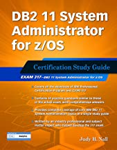 DB2 11 System Administrator for z/OS: Certification Study Guide: Exam 317 (DB2 DBA Certification) (English Edition)