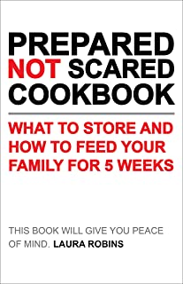 Prepared-Not-Scared Cookbook: What to Store and How to Feed Your Family for 5 Weeks (English Edition)