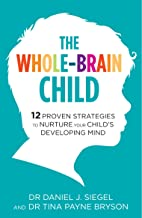 The Whole-Brain Child: 12 Proven Strategies to Nurture Your Child's Developing Mind (English Edition)
