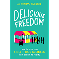 Delicious Freedom: How to Take Your Street Food Business fro…
