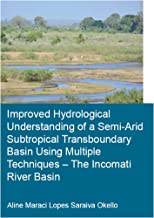 Improved Hydrological Understanding of a Semi-Arid Subtropical Transboundary Basin Using Multiple Techniques - The Incomat...