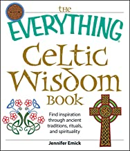 The Everything Celtic Wisdom Book: Find inspiration through ancient traditions, rituals, and spirituality (Everything®) (E...