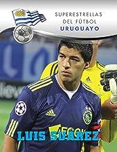 Luis Suárez (Superstars of Soccer SPANISH) (Spanish Edition)