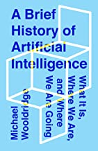 A Brief History of Artificial Intelligence: What It Is, Where We Are, and Where We Are Going (English Edition)