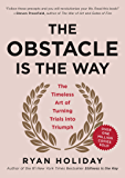 The Obstacle Is the Way: The Timeless Art of Turning Trials…