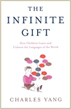 The Infinite Gift: How Children Learn and Unlearn the Languages of the World (English Edition)